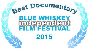 2015 Blue Whiskey Independent Film Festival Best Documentary